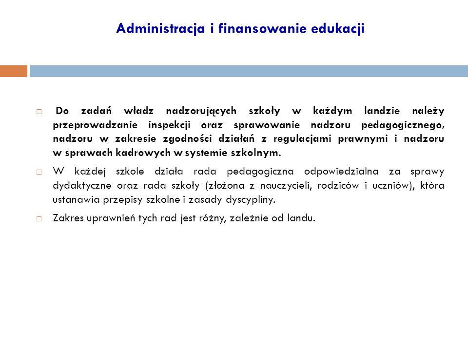 Administracja i finansowanie edukacji  Do zadań władz nadzorujących szkoły w każdym landzie należy przeprowadzanie inspekcji oraz sprawowanie nadzoru