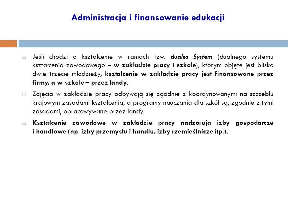 Administracja i finansowanie edukacji  Jeśli chodzi o kształcenie w ramach tzw. duales System (dualnego systemu kształcenia zawodowego – w zakładzie