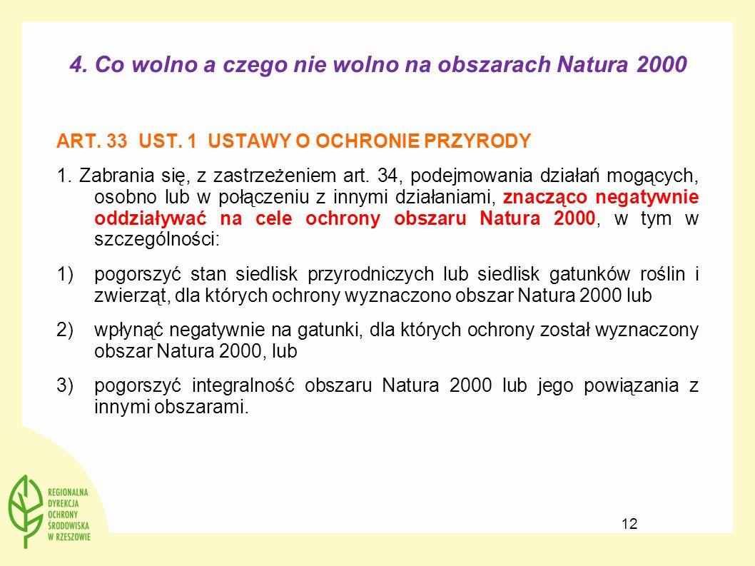 4. Co wolno a czego nie wolno na obszarach Natura 2000 ART. 33 UST. 1 USTAWY O OCHRONIE PRZYRODY 1. Zabrania się, z zastrzeżeniem art. 34, podejmowani