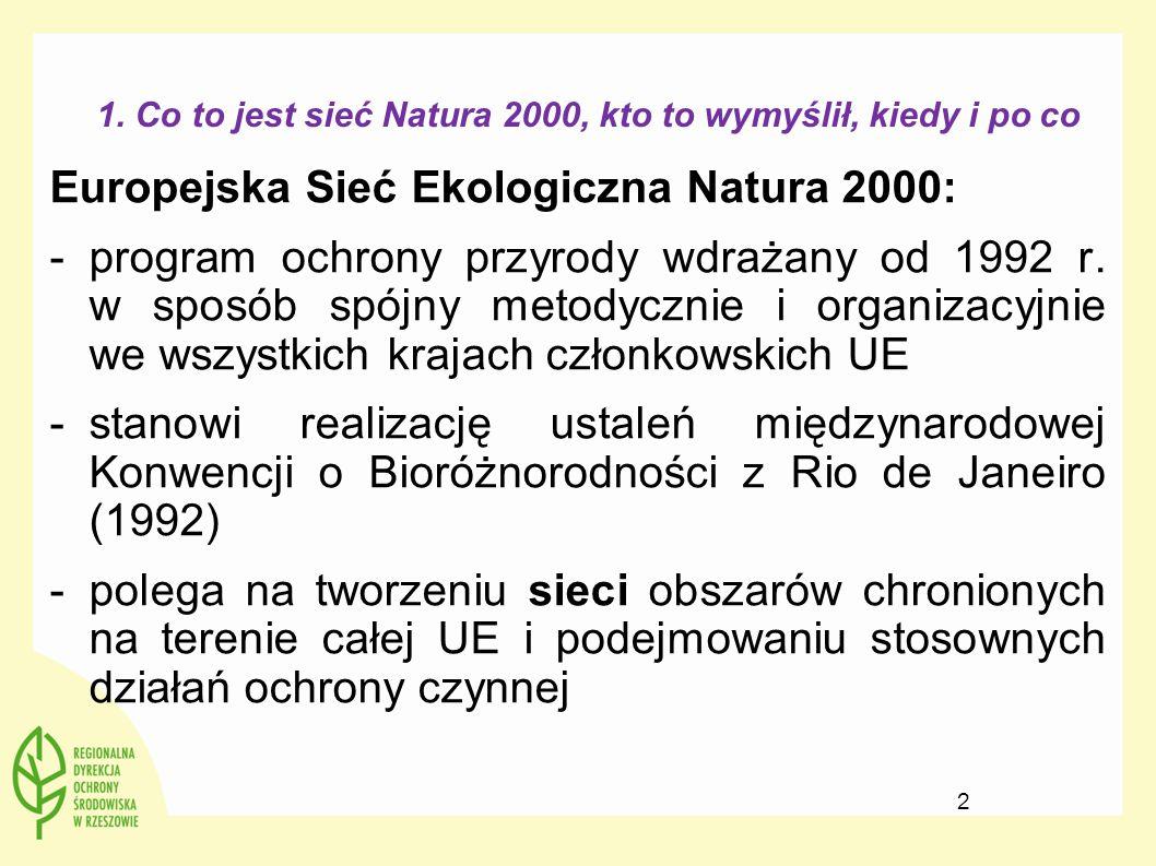 1. Co to jest sieć Natura 2000, kto to wymyślił, kiedy i po co Europejska Sieć Ekologiczna Natura 2000: -program ochrony przyrody wdrażany od 1992 r.