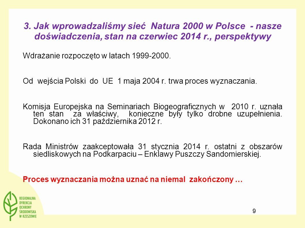 3. Jak wprowadzaliśmy sieć Natura 2000 w Polsce - nasze doświadczenia, stan na czerwiec 2014 r., perspektywy Wdrażanie rozpoczęto w latach 1999-2000.