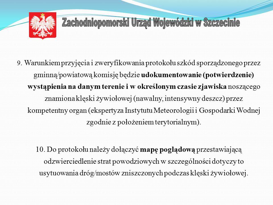 9. Warunkiem przyjęcia i zweryfikowania protokołu szkód sporządzonego przez gminną/powiatową komisję będzie udokumentowanie (potwierdzenie) wystąpieni