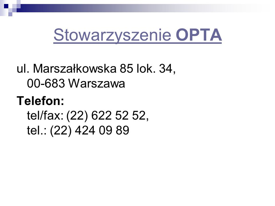 Stowarzyszenie OPTA ul. Marszałkowska 85 lok. 34, 00-683 Warszawa Telefon: tel/fax: (22) 622 52 52, tel.: (22) 424 09 89