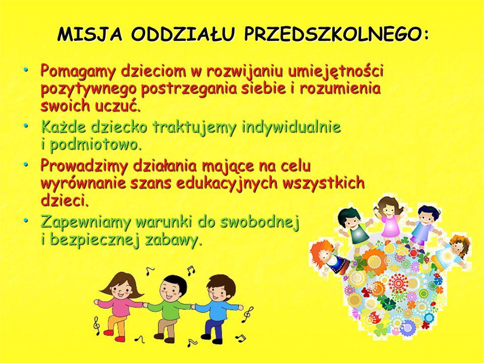MISJA ODDZIAŁU PRZEDSZKOLNEGO: Pomagamy dzieciom w rozwijaniu umiejętności pozytywnego postrzegania siebie i rozumienia swoich uczuć. Pomagamy dziecio