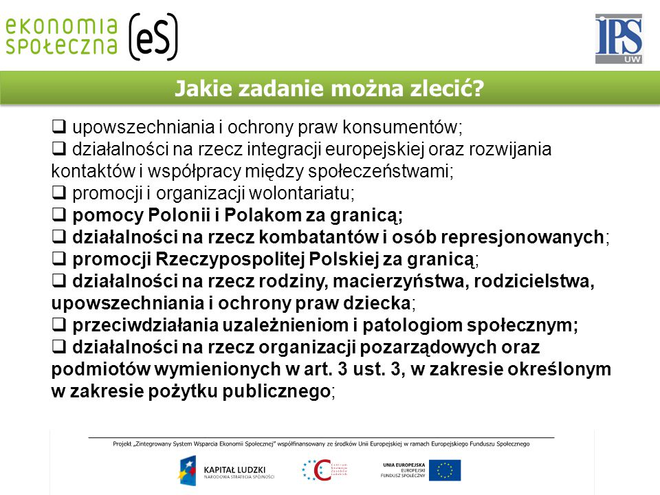 Jakie zadanie można zlecić?  upowszechniania i ochrony praw konsumentów;  działalności na rzecz integracji europejskiej oraz rozwijania kontaktów i