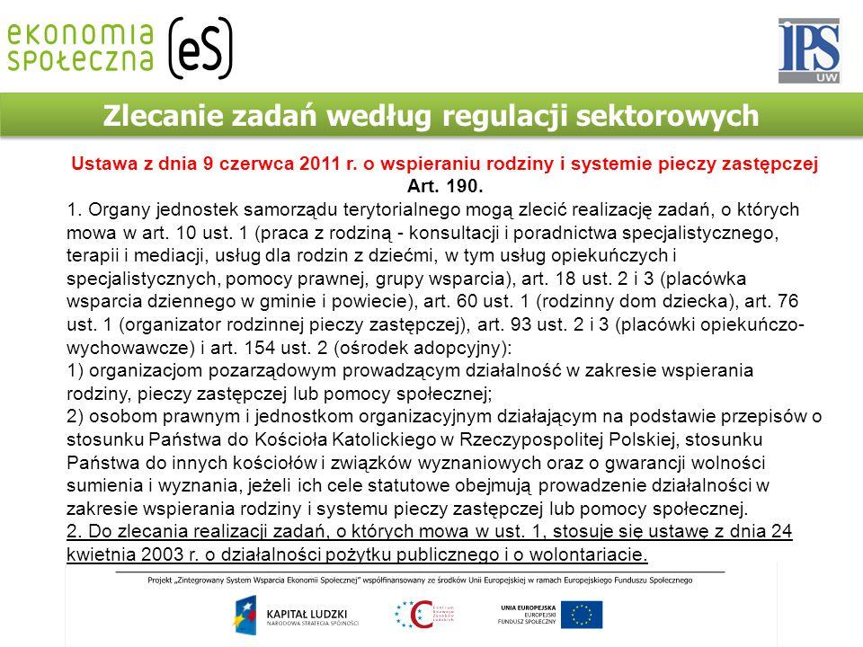 Zlecanie zadań według regulacji sektorowych Ustawa z dnia 9 czerwca 2011 r. o wspieraniu rodziny i systemie pieczy zastępczej Art. 190. 1. Organy jedn