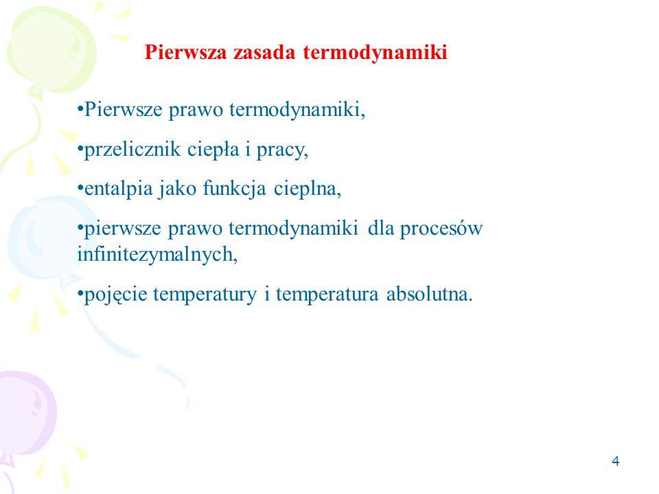 4 Pierwsze prawo termodynamiki, przelicznik ciepła i pracy, entalpia jako funkcja cieplna, pierwsze prawo termodynamiki dla procesów infinitezymalnych, pojęcie temperatury i temperatura absolutna.