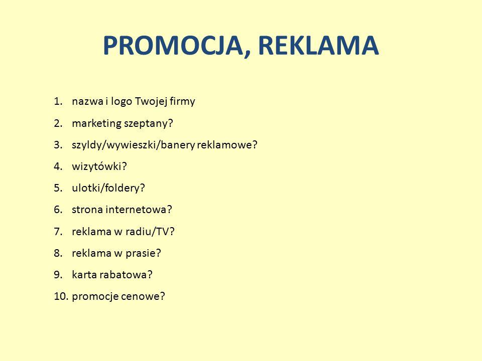 PROMOCJA, REKLAMA 1.nazwa i logo Twojej firmy 2.marketing szeptany? 3.szyldy/wywieszki/banery reklamowe? 4.wizytówki? 5.ulotki/foldery? 6.strona inter