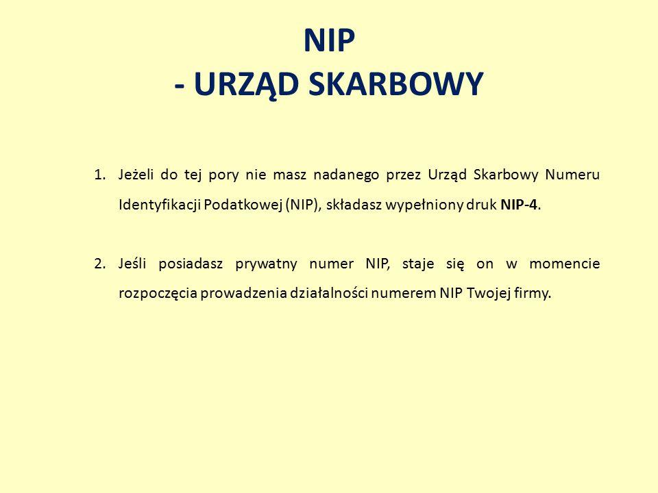 NIP - URZĄD SKARBOWY 1.Jeżeli do tej pory nie masz nadanego przez Urząd Skarbowy Numeru Identyfikacji Podatkowej (NIP), składasz wypełniony druk NIP-4