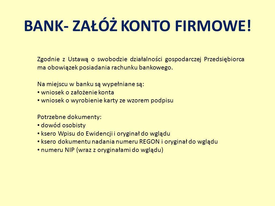 BANK- ZAŁÓŻ KONTO FIRMOWE! Zgodnie z Ustawą o swobodzie działalności gospodarczej Przedsiębiorca ma obowiązek posiadania rachunku bankowego. Na miejsc