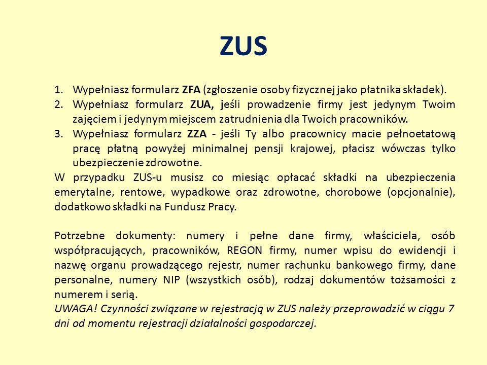 ZUS 1.Wypełniasz formularz ZFA (zgłoszenie osoby fizycznej jako płatnika składek). 2.Wypełniasz formularz ZUA, jeśli prowadzenie firmy jest jedynym Tw