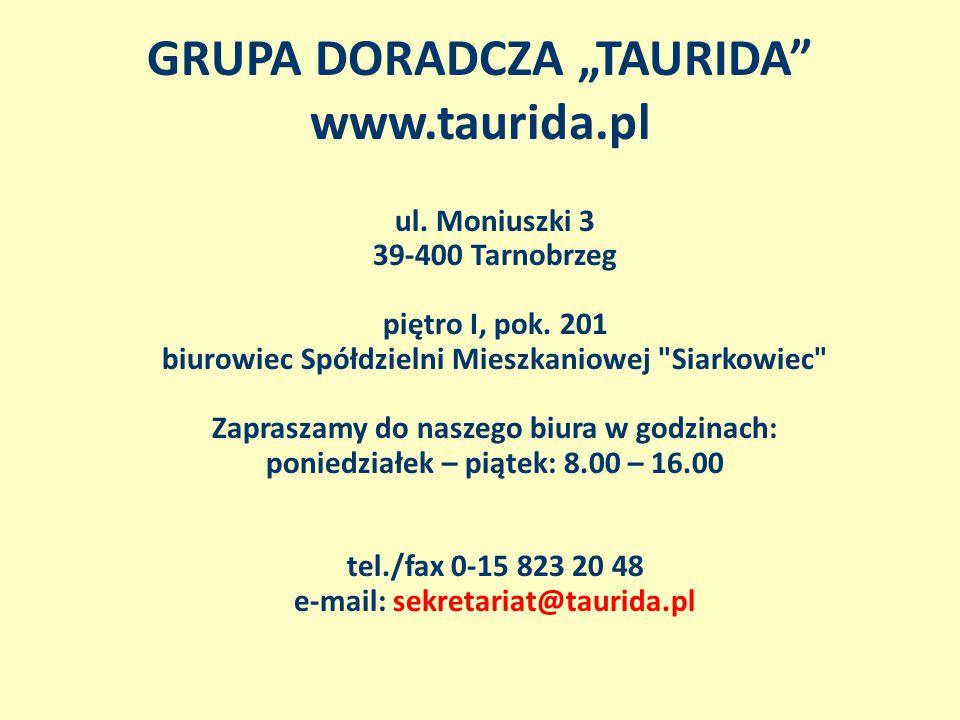 """GRUPA DORADCZA """"TAURIDA"""" www.taurida.pl ul. Moniuszki 3 39-400 Tarnobrzeg piętro I, pok. 201 biurowiec Spółdzielni Mieszkaniowej"""