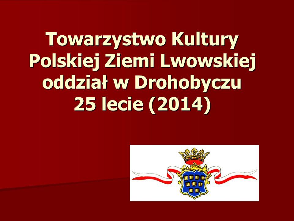Towarzystwo Kultury Polskiej Ziemi Lwowskiej oddział w Drohobyczu 25 lecie (2014)