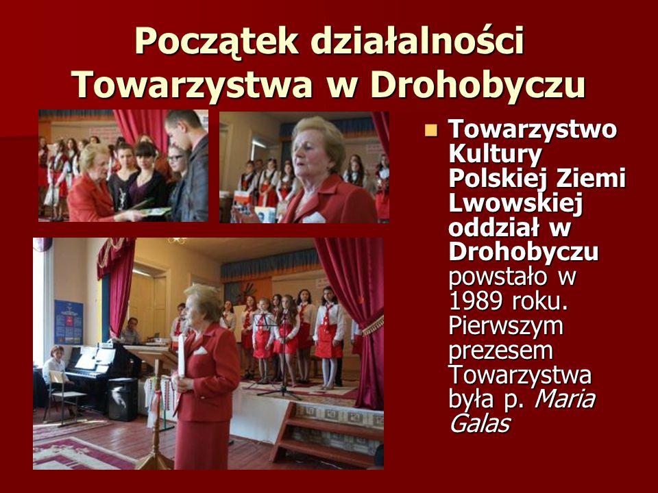 Początek działalności Towarzystwa w Drohobyczu Towarzystwo Kultury Polskiej Ziemi Lwowskiej oddział w Drohobyczu powstało w 1989 roku. Pierwszym preze