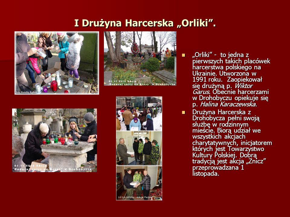 """I Drużyna Harcerska """"Orliki"""". """"Orliki"""" - to jedna z pierwszych takich placówek harcerstwa polskiego na Ukrainie. Utworzona w 1991 roku. Zaopiekował si"""