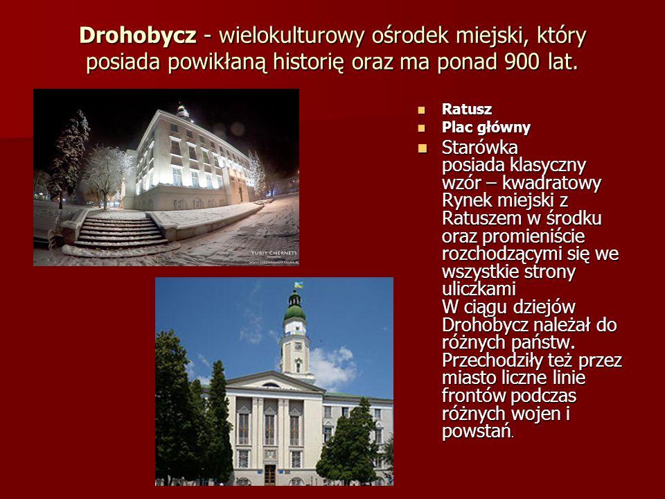 Drohobycz - wielokulturowy ośrodek miejski, który posiada powikłaną historię oraz ma ponad 900 lat. Ratusz Ratusz Plac główny Plac główny Starówka pos