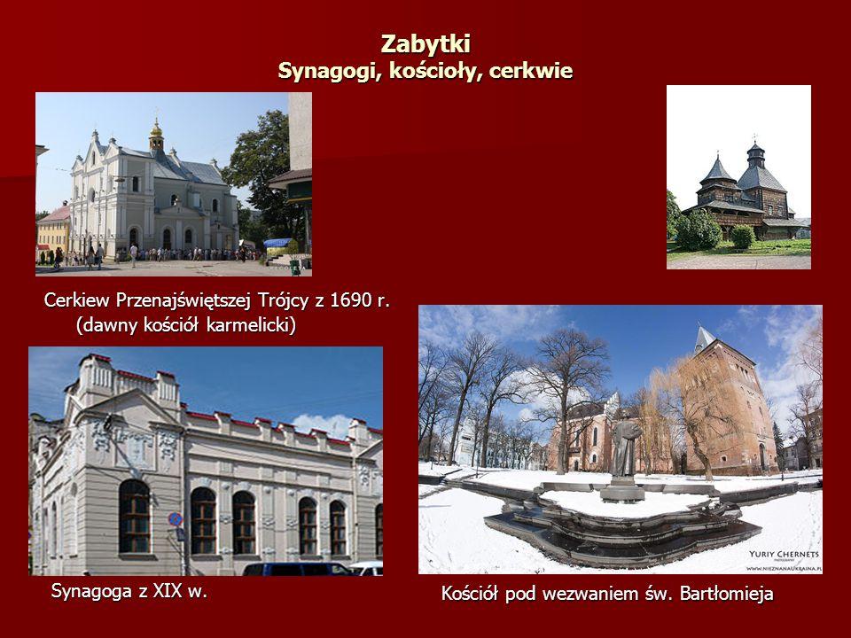 Zabytki Synagogi, kościoły, cerkwie Cerkiew Przenajświętszej Trójcy z 1690 r. (dawny kościół karmelicki) Synagoga z XIX w. Kościół pod wezwaniem św. B