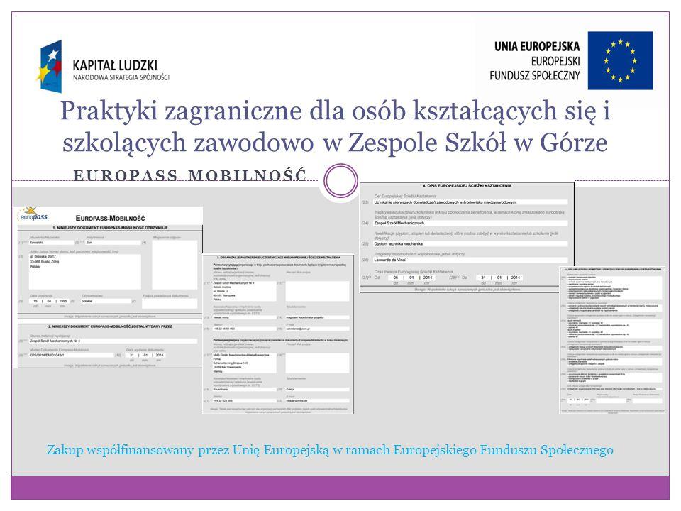 Zakup współfinansowany przez Unię Europejską w ramach Europejskiego Funduszu Społecznego Praktyki zagraniczne dla osób kształcących się i szkolących zawodowo w Zespole Szkół w Górze EUROPASS MOBILNOŚĆ