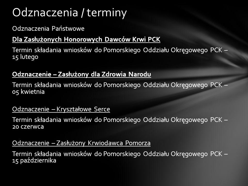 Odznaczenie – Honorowy Członek Polskiego Czerwonego Krzyża Termin składania wniosków do Pomorskiego Oddziału Okręgowego PCK – I tura – 10 sierpnia – II tura – 30 stycznia Odznaczenie – Godność Członka Honorowego Polskiego Czerwonego Krzyża Termin składania wniosków do Pomorskiego Oddziału Okręgowego PCK – cały rok Odznaczenia / terminy