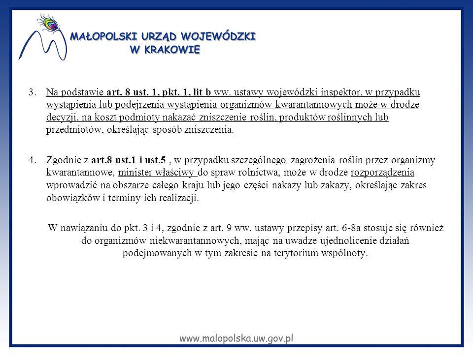 3.Na podstawie art. 8 ust. 1, pkt. 1, lit b ww. ustawy wojewódzki inspektor, w przypadku wystąpienia lub podejrzenia wystąpienia organizmów kwarantann
