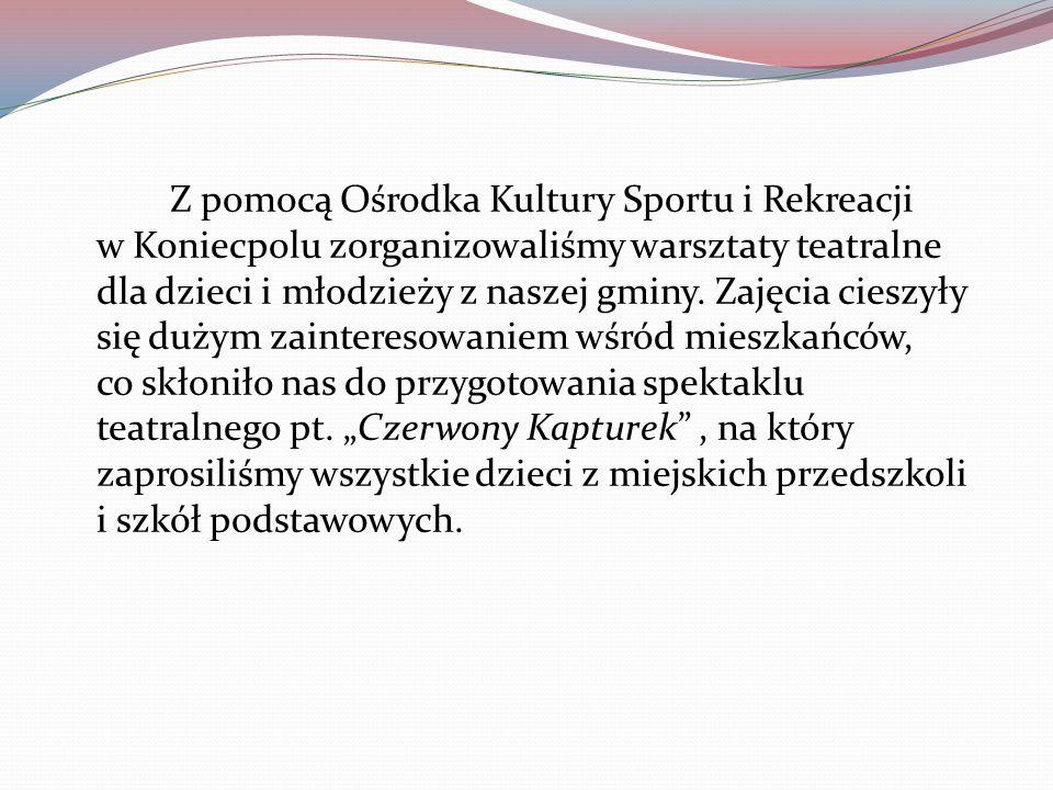 Z pomocą Ośrodka Kultury Sportu i Rekreacji w Koniecpolu zorganizowaliśmy warsztaty teatralne dla dzieci i młodzieży z naszej gminy. Zajęcia cieszyły