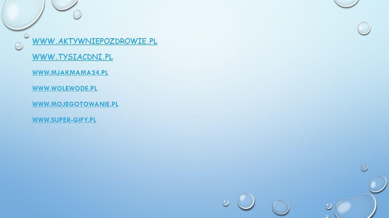 WWW.AKTYWNIEPOZDROWIE.PL WWW.TYSIACDNI.PL WWW.MJAKMAMA24.PL WWW.WOLEWODE.PL WWW.MOJEGOTOWANIE.PL WWW.SUPER-GIFY.PL
