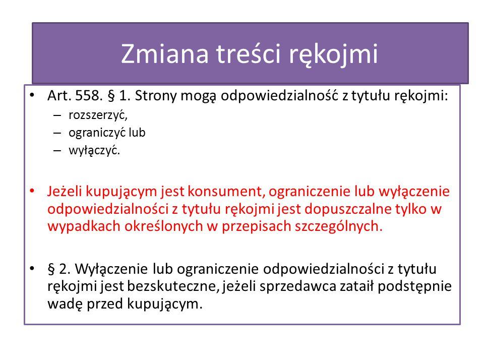Art. 558. § 1. Strony mogą odpowiedzialność z tytułu rękojmi: – rozszerzyć, – ograniczyć lub – wyłączyć. Jeżeli kupującym jest konsument, og