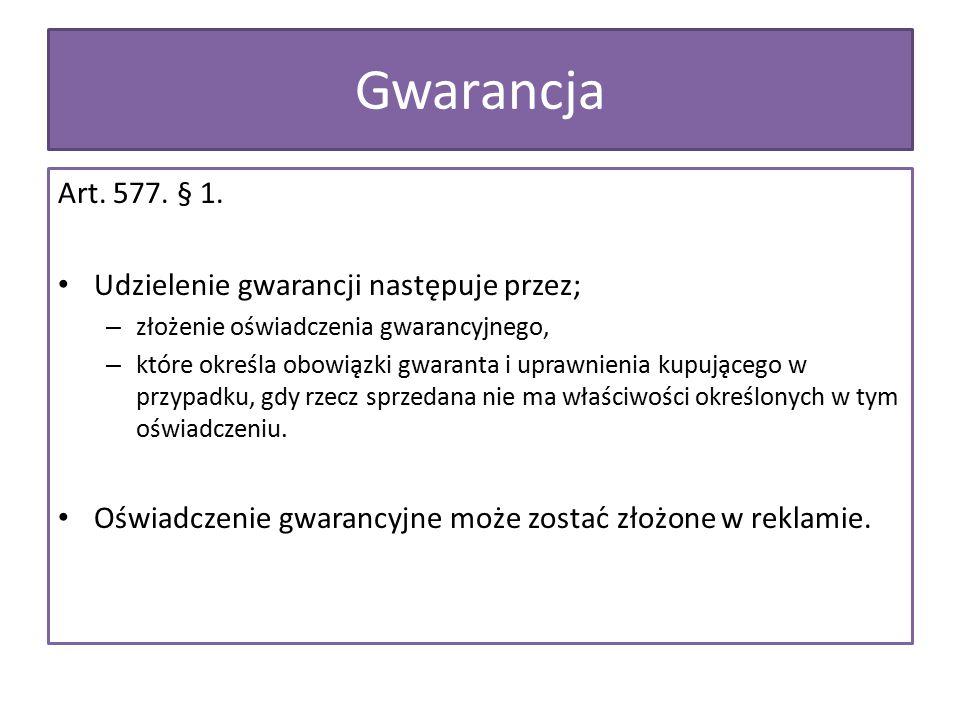 Art. 577. § 1. Udzielenie gwarancji następuje przez; – złożenie oświadczenia gwarancyjnego, – które określa obowiązki gwaranta i uprawnienia kup