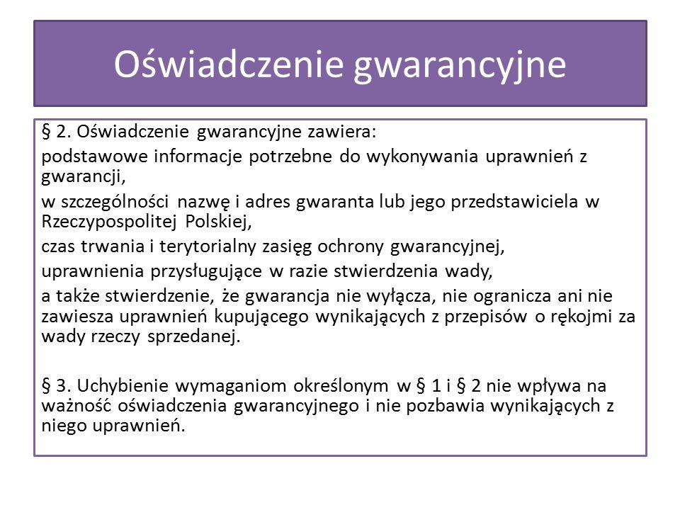§ 2. Oświadczenie gwarancyjne zawiera: podstawowe informacje potrzebne do wykonywania uprawnień z gwarancji, w szczególności nazwę i adres gwaran