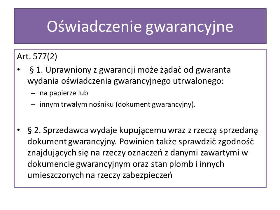 Art. 577(2) § 1. Uprawniony z gwarancji może żądać od gwaranta wydania oświadczenia gwarancyjnego utrwalonego: – na papierze lub – innym trwałym