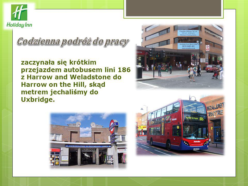 zaczynała się krótkim przejazdem autobusem lini 186 z Harrow and Weladstone do Harrow on the Hill, skąd metrem jechaliśmy do Uxbridge.