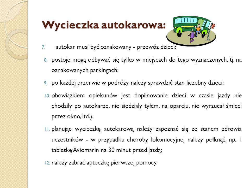 Wycieczka autokarowa: 7.autokar musi być oznakowany - przewóz dzieci; 8.