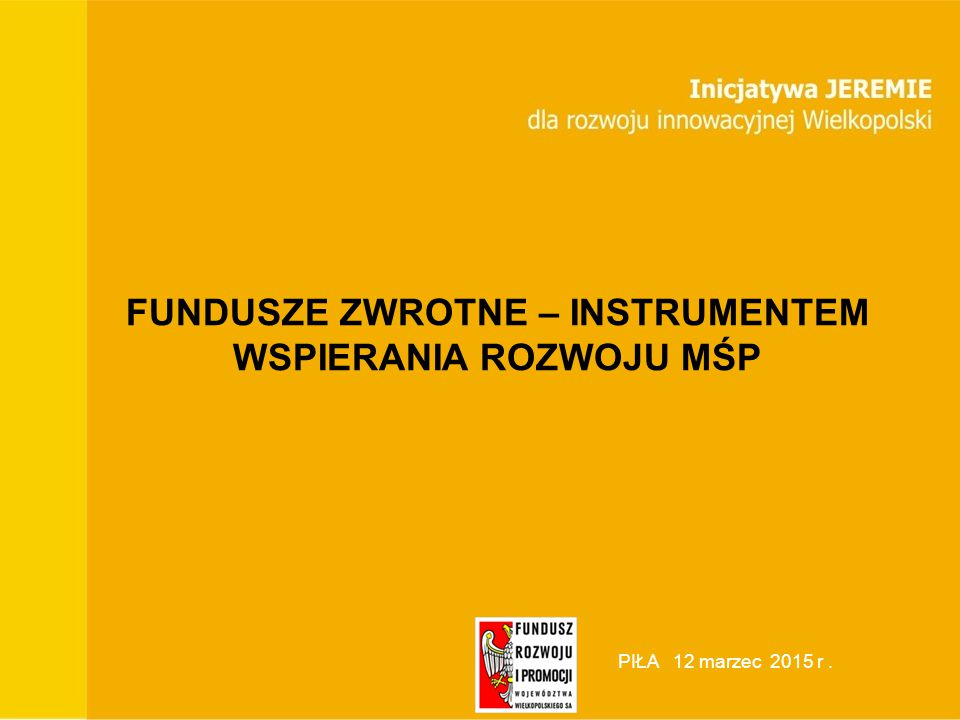 Malta, luty 2013 PIŁA 12 marzec 2015 r. FUNDUSZE ZWROTNE – INSTRUMENTEM WSPIERANIA ROZWOJU MŚP