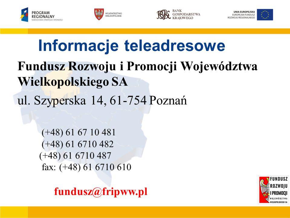 Przykładowe opłaty z tytułu poręczenia JEREMIE II Kwota poręczenia Prowizja za udzielenie poręczenia SILVER do 100 000,00 PLN 0,1 % od 100 000,01 PLN do 200 000,00 PLN 0,1 % od 200 000,01 PLN do 300 000,00 PLN 0,1% od 300 000,01 PLN do 400 000,00 PLN 0,1 % od 400 000,01 PLN do 500 000,00 PLN 0,1 % GOLD od 500 000,01 PLN do 990 000,00 PLN 0,1 % Informacje teleadresowe Fundusz Rozwoju i Promocji Województwa Wielkopolskiego SA ul.