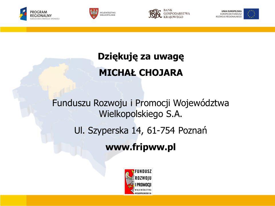 Dziękuję za uwagę MICHAŁ CHOJARA Funduszu Rozwoju i Promocji Województwa Wielkopolskiego S.A.