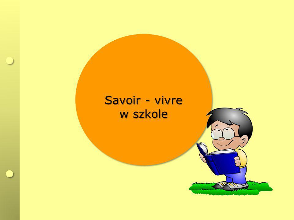 Savoir - vivre w szkole Savoir - vivre w szkole