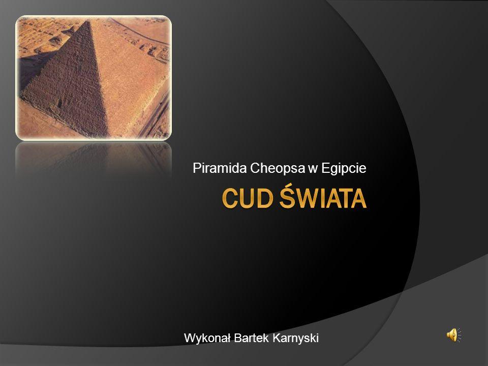 Piramida Cheopsa w Egipcie Wykonał Bartek Karnyski