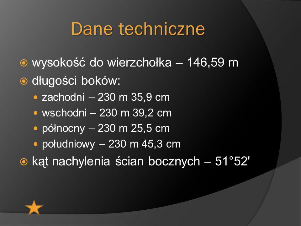 Dane techniczne  wysokość do wierzchołka – 146,59 m  długości boków: zachodni – 230 m 35,9 cm wschodni – 230 m 39,2 cm północny – 230 m 25,5 cm połu