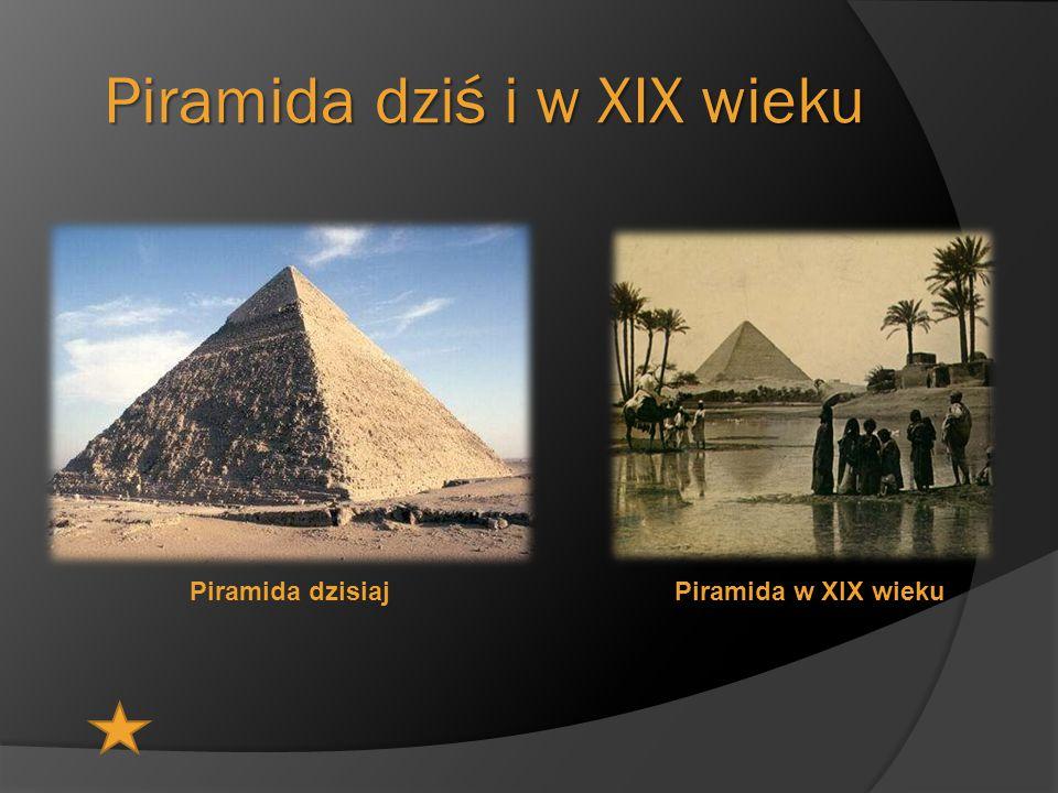 Piramida dziś i w XIX wieku Piramida dzisiajPiramida w XIX wieku