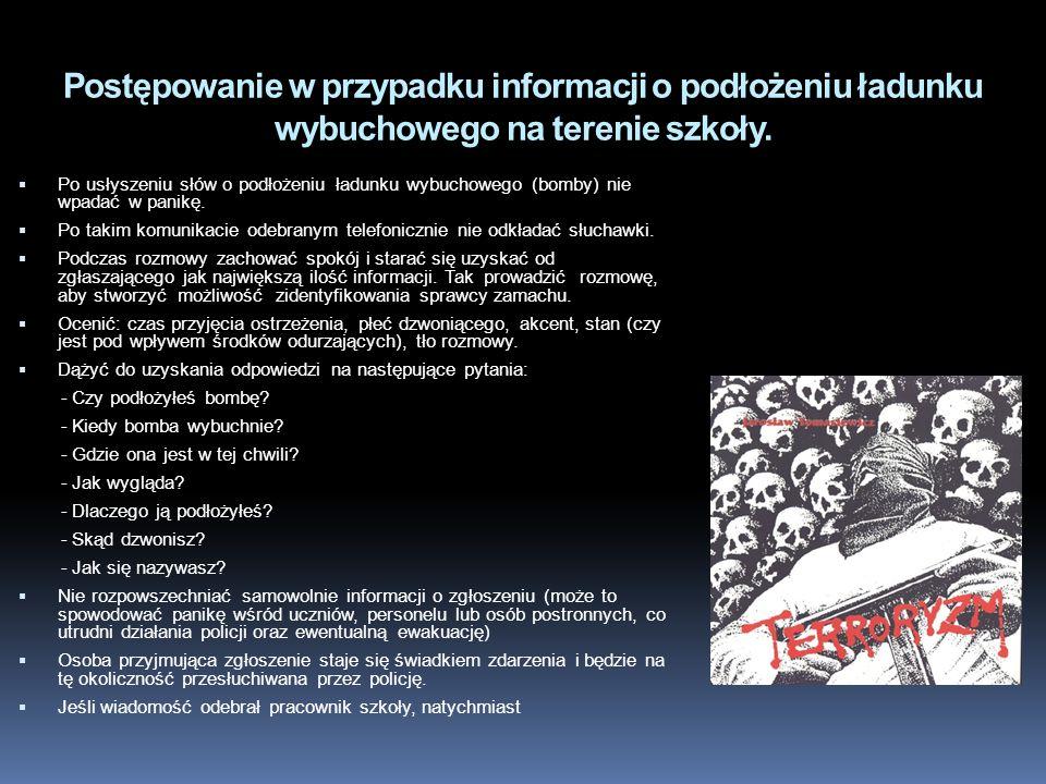 Postępowanie w przypadku informacji o podłożeniu ładunku wybuchowego na terenie szkoły.  Po usłyszeniu słów o podłożeniu ładunku wybuchowego (bomby)