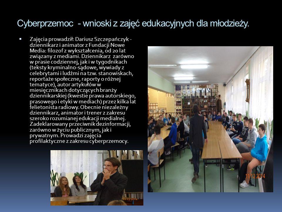 Cyberprzemoc - wnioski z zajęć edukacyjnych dla młodzieży.  Zajęcia prowadził: Dariusz Szczepańczyk - dziennikarz i animator z Fundacji Nowe Media: f