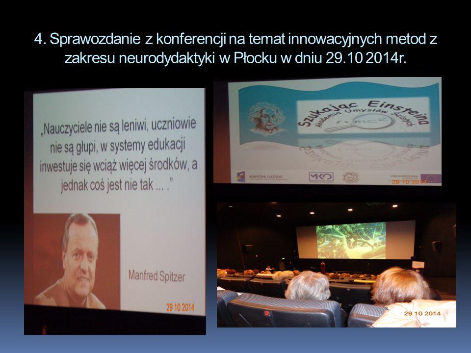 4. Sprawozdanie z konferencji na temat innowacyjnych metod z zakresu neurodydaktyki w Płocku w dniu 29.10 2014r.
