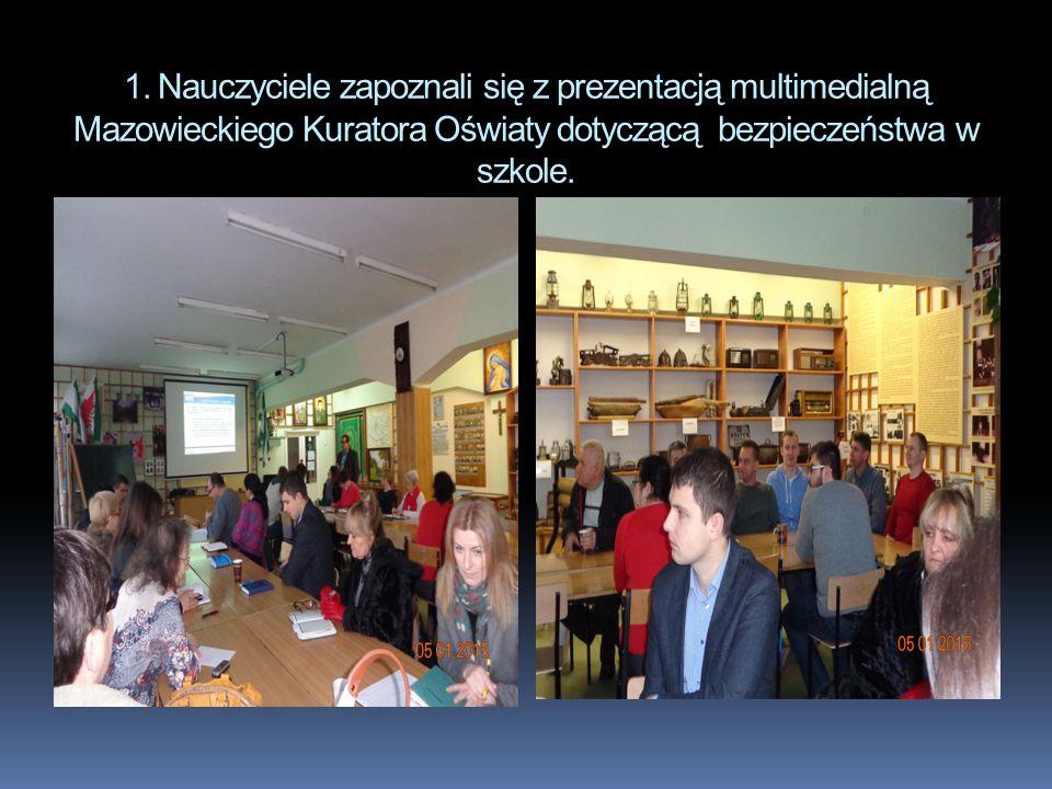 1. Nauczyciele zapoznali się z prezentacją multimedialną Mazowieckiego Kuratora Oświaty dotyczącą bezpieczeństwa w szkole.