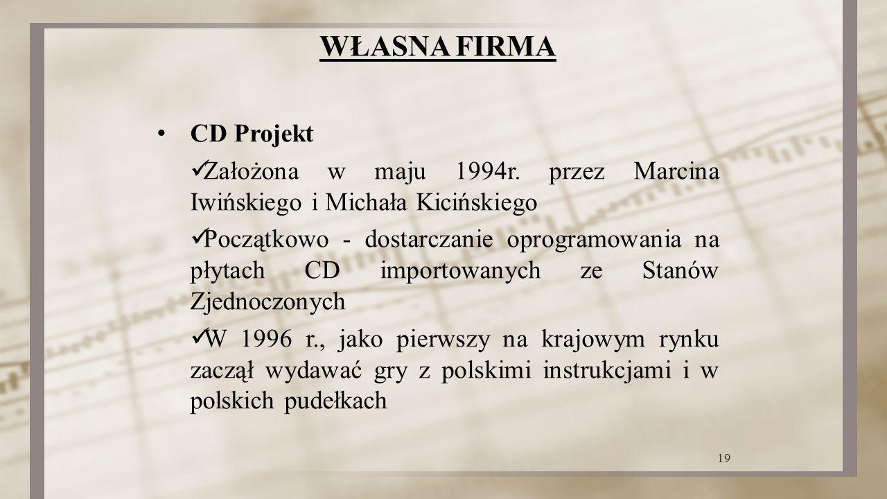 WŁASNA FIRMA CD Projekt Założona w maju 1994r. przez Marcina Iwińskiego i Michała Kicińskiego Początkowo - dostarczanie oprogramowania na płytach CD i