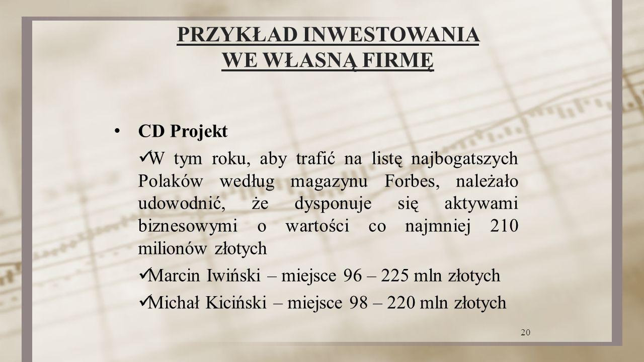 PRZYKŁAD INWESTOWANIA WE WŁASNĄ FIRMĘ CD Projekt W tym roku, aby trafić na listę najbogatszych Polaków według magazynu Forbes, należało udowodnić, że