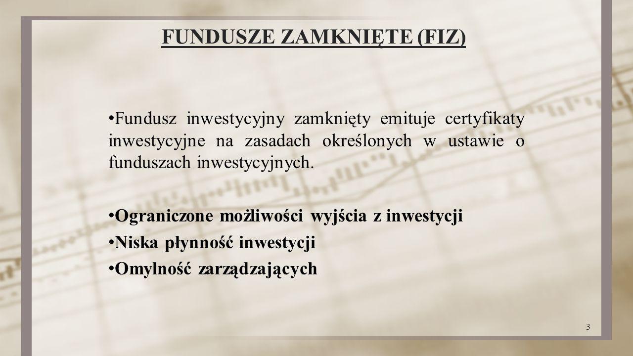 FUNDUSZE ZAMKNIĘTE (FIZ) Fundusz inwestycyjny zamknięty emituje certyfikaty inwestycyjne na zasadach określonych w ustawie o funduszach inwestycyjnych