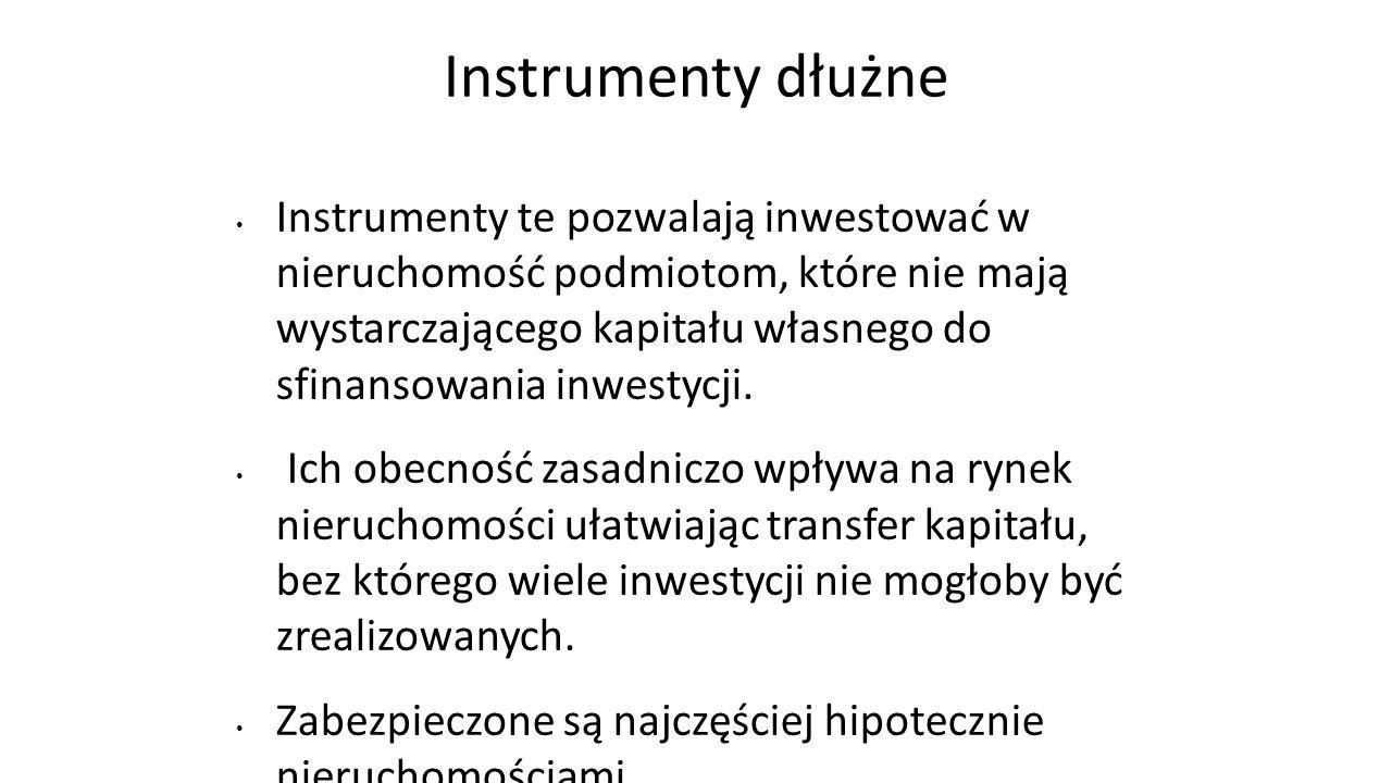Instrumenty dłużne Instrumenty te pozwalają inwestować w nieruchomość podmiotom, które nie mają wystarczającego kapitału własnego do sfinansowania inw