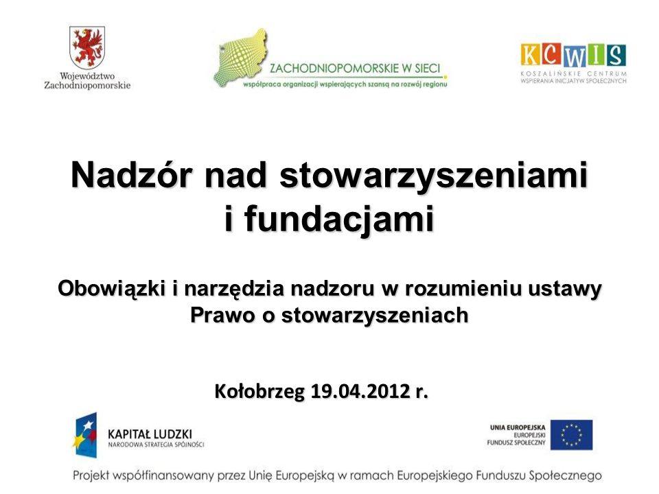 Nadzór nad stowarzyszeniami Kompetencje ustawowe organu nadzoru nad stowarzyszeniami: I.