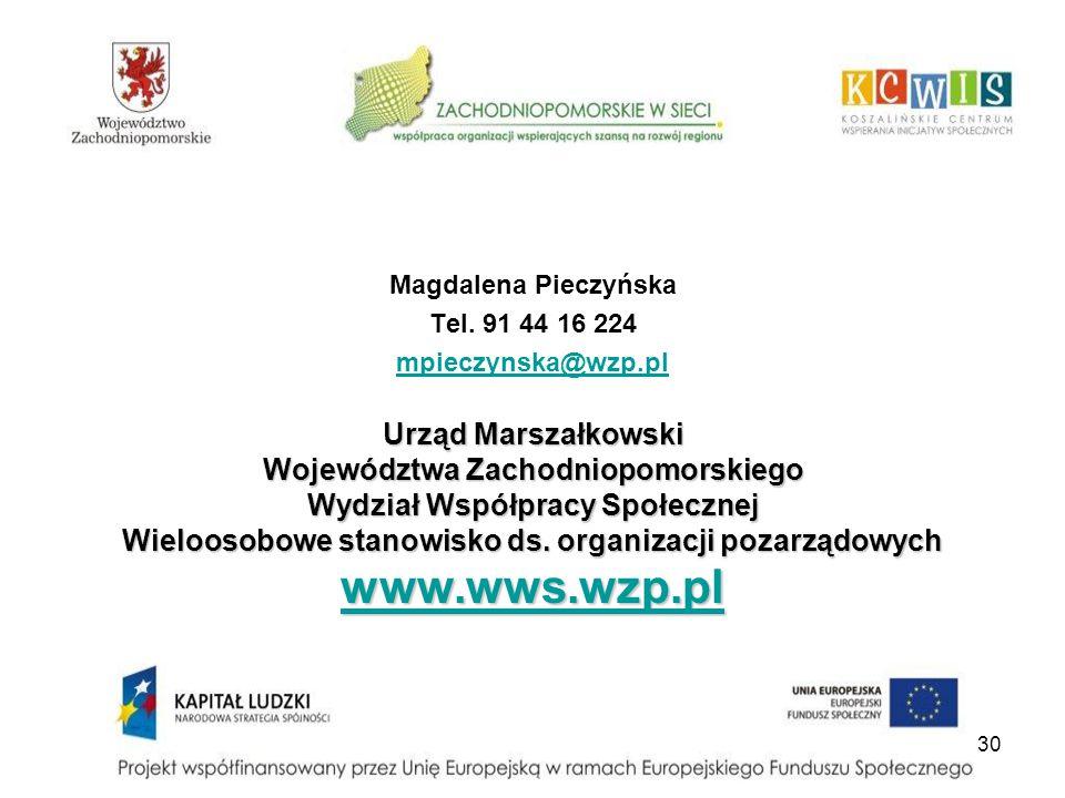 30 Magdalena Pieczyńska Tel. 91 44 16 224 mpieczynska@wzp.pl Urząd Marszałkowski Województwa Zachodniopomorskiego Wydział Współpracy Społecznej Wieloo