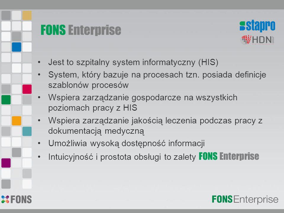FONS Enterprise Jest to szpitalny system informatyczny (HIS) System, który bazuje na procesach tzn. posiada definicje szablonów procesów Wspiera zarzą